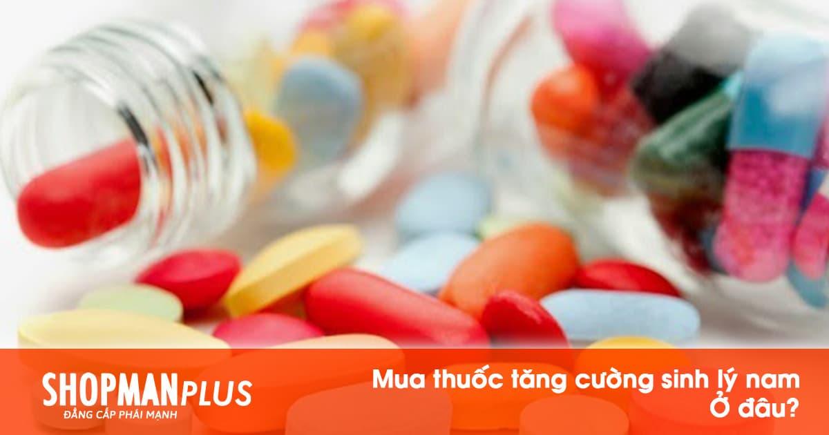 Mua thuốc tăng cường sinh lý nam ở đâu?