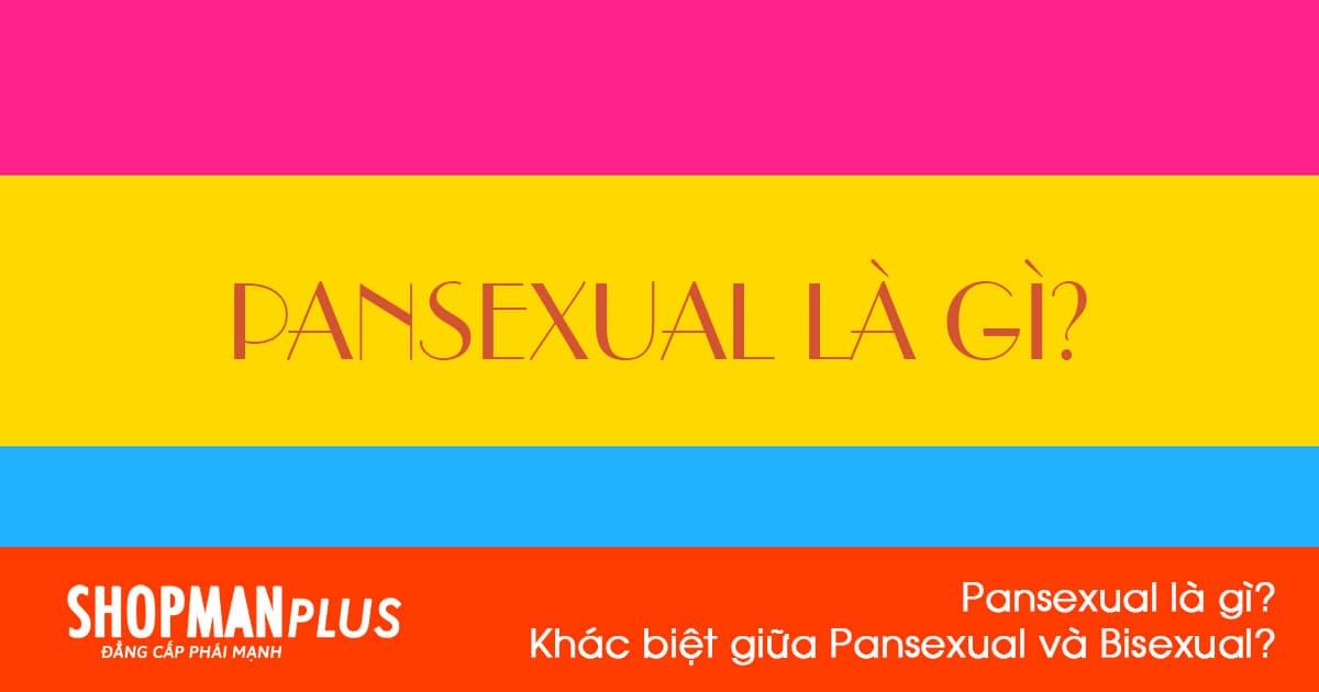 Pansexual là gì? Khác biệt giữa Pansexual và Bisexual?