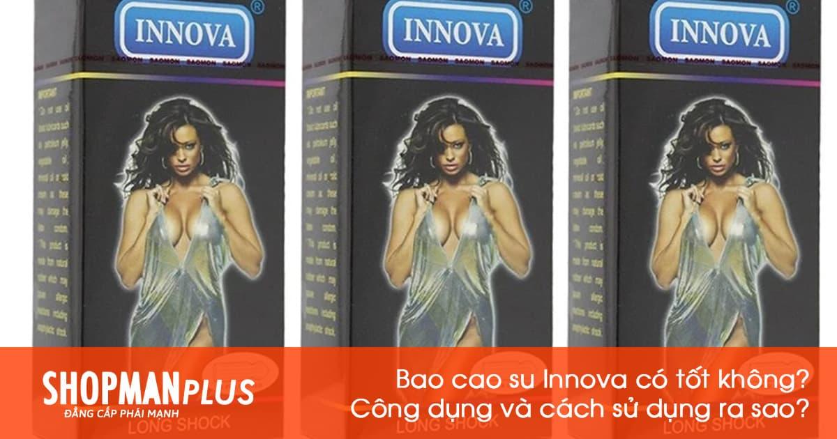 Bao cao su Innova có tốt không? Có những loại nào? Công dụng và cách sử dụng ra sao?
