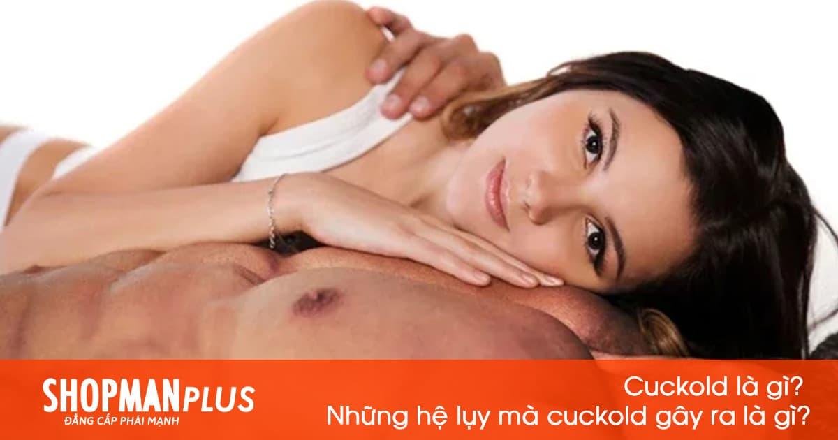 Cuckold là gì? Những hệ lụy mà cuckold gây ra cho đời sống vợ chồng