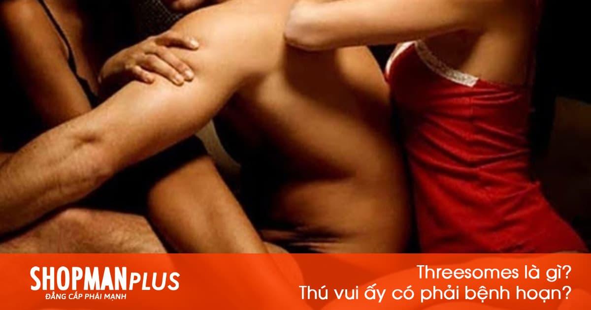 Threesomes là gì? Thú vui ấy có phải bệnh hoạn?